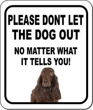 Please Dont Let The Dog Out Field Spaniel Metal Aluminum Composite Sign