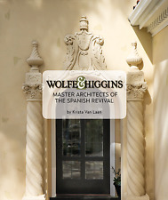 Wolfe & Higgins: Master Architects of the Spanish Revival