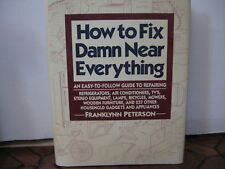 How to Fix Damn Near Everything: An Easy-to-follow Guide to Repairing