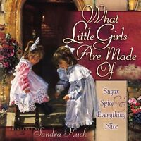 What Little Girls Are Made Of: Sugar, Spice, and Everything Nice by Sandra Kuck