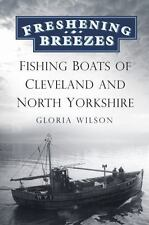 Freshening Breezes: Fishing Boats of Cleveland and North Yorkshire, Wilson, Glor