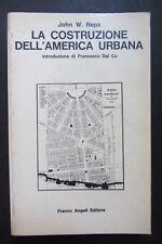 LA COSTRUZIONE DELL'AMERICA URBANA  John W. Reps  1976  Franco Angeli Editore
