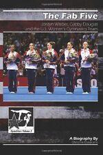 The Fab Five: Jordyn Wieber, Gabby Douglas, and the U.S. Womens Gymnastics Team