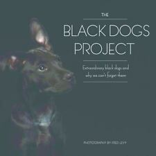 The Black Dogs Project: Extraordinary Black Dogs and Why We Can't Forget Them b
