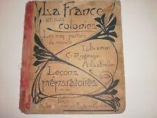 LIVRE SCOLAIRE LA FRANCE ET SES COLONIES  DE 1905