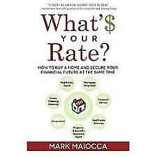 What'$ Your Rate? : How to Buy a Home and Secure Your Financial Future at the...