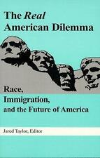 The Real American Dilemma: Race, Immigration, and the Future of-ExLibrary