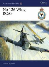 Aviation Elite Units: No 126 Wing RCAF 35 by Donald Nijboer (2010, Paperback)