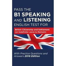 Pass the B1 Speaking and Listening English Test for British Citizenship and Settlement (or Indefinite Leave to Remain) with Practice Questions and Answers by How2Become (Paperback, 2016)