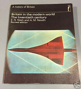BRITAIN IN THE MODERN WORLD THE 20TH CENTURY - E.N. NASH & A.M.NEWTH PENGUIN
