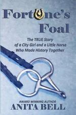 Fortune's Foal : The True Story of a City Girl and a Little Horse Who Made...