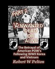 Unwanted Dead or Alive -- Part 2 : The Betrayal of ASmerican POWs Following...