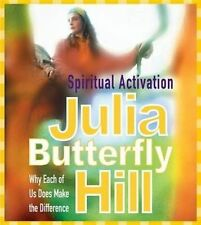 Spiritual Activation: Why Each of Us Does Make the Difference by Julia Butterfly