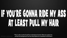 Ride My Ass Pull My Hair Funny Tailgating Car Window Decal Bumper Sticker 0110