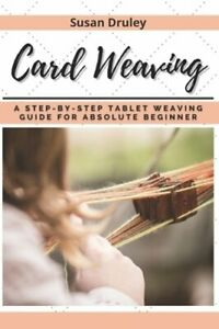 Card Weaving: A Step-by-step Tablet Weaving Guide for Absolute Beginner: New