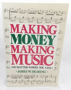 MAKING MONEY MAKING MUSIC No Matter Where James W Dearing 5th Printing 1987