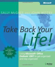 Take Back Your Life!: Using Microsoft® Office Outlook® 2007 to Get Organized a,