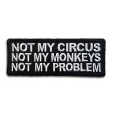 Not My Circus Not My Monkeys Not My Problem Sew or Iron on Patch Biker Patch