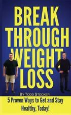 Break Through Weight Loss : 5 Proven Ways to Get and Stay Healthy, Today! by...