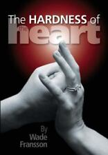 Hardness of the Heart: By Fransson, Wade