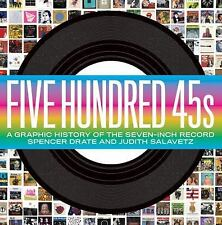 Five Hundred 45s: A Graphic History of the Seven-Inch Record by Spencer Drate,
