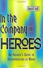 In the Company of Heroes : How to Release Your Entrepreneurial Spirit