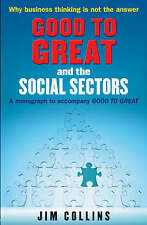 """Good to Great"""" and the Social Sectors: A Monograph to Accompany """"Good to Great"""""""