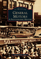 General Motors: A Photographic History [Images of America] [MI]