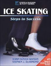 Ice Skating: Steps to Success by DeArmond, Stephen J.; Kunzle-Watson, Karin
