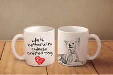 """Chinese Crested Dog - ceramic cup, mug """"Life is better"""", MY"""