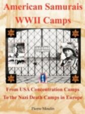 American Samurais - WWII Camps: From USA Concentration Camps to the Nazi Death C