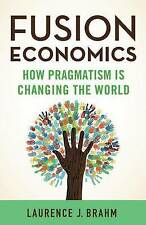 Fusion Economics: How Pragmatism is Changing the World, Brahm, Laurence J., Very