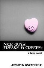 Nice Guys, Freaks and Creeps : A Dating Memoir by Jennifer Knightstep (2011,...