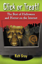 Click or Treat!: The Best of Halloween and Horror on the Internet by Rich Gray