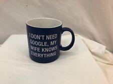 """MUG """"I Don't Need Google My Wife Knows Everything"""" 20 Oz Large Coffee Mug"""