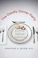 Good, The Deadly Dinner Party: And Other Medical Detective Stories, Edlow, Jonat