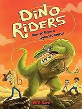 How to Rope a Giganotosaurus Dino Riders Hardcover Will Dare