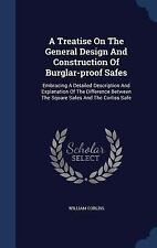 A Treatise on the General Design and Construction of Burglar-Proof Safes: Embrac