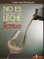No Es Cuestion De Leche, Es Cuestion De Actitud by Carlos Saul Rodriguez