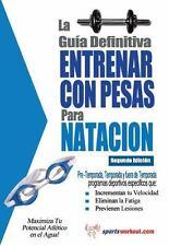 La Gu�a Definitiva : Entrenar con Pesas para Natacion by Rob Price (2013,...