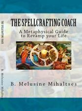 The Spellcrafting Coach: A Metaphysical Guide to Revamp Your Life (Paperback or