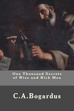 One Thousand Secrets of Wise and Rich Men by C. Bogardus (2014, Paperback)