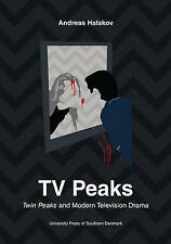 TV Peaks: Twin Peaks and Modern Television Drama (University of Southern Denmark