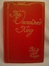 Harold Bell Wright THE UNCROWNED KING first edition 1910 SCARCE!