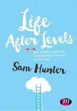 Life after Levels : One School's Story of Transforming Primary Assessment: By...