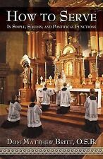 How to Serve: In Simple, Solemn and Pontifical Functions (Paperback or Softback)