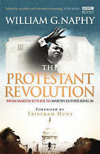 The Protestant Revolution: From Martin Luther to Martin Luther King Jr.,Naphy, W