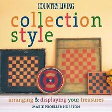 Country Living Collection Style : Arranging and Displaying Your Treasures by Cou