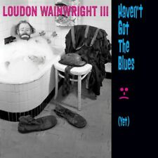Loudon Wainwright III - Haven't Got The Blues (Yet) (NEW CD)