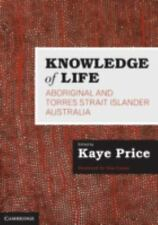 Knowledge Of Life: Aboriginal And Torres Strait Islander Australia: By Kaye P...